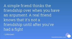 Quotes About Friendship Over A simple friend thinks the friendship over when you have an argument 70