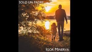 Igor Minerva - Solo un padre (inedito) - YouTube
