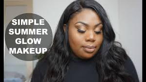 grwm simple summer 16 glowy makeup tutorial dark skin