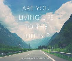 are you living life to the fullest