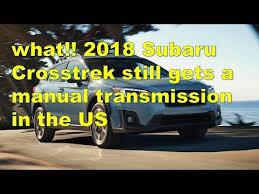 2018 subaru manual transmission. plain 2018 2018 subaru crosstrek still gets a manual transmission in the us throughout subaru i