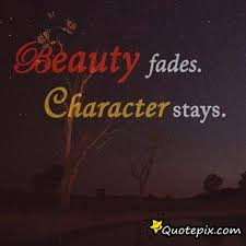 Beauty Fades Quotes Best of Beauty Fades Character Stays QuotePix Quotes Pictures