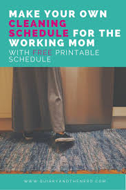 Make Your Own Cleaning Schedule For The Working Mom Quirky And The