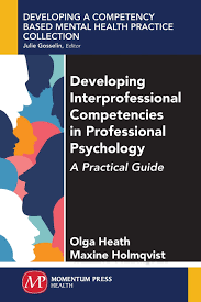 Developing Interprofessional Competencies in Professional Psychology: A  Practical Guide: Heath, Olga: 9781946646163: Amazon.com: Books