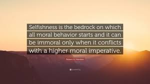 Robert A Heinlein Quote Selfishness Is The Bedrock On Which All