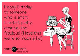 Happy Birthday to someone who is smart, talented, pretty, creative ... via Relatably.com