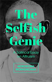 the selfish genie a satirical essay on altruism kindle edition the selfish genie a satirical essay on altruism by mokhonoana mokokoma