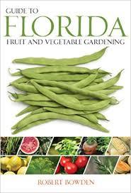 florida vegetable gardening. Guide To Florida Fruit \u0026 Vegetable Gardening (Fruit Guides): Robert Bowden: 9781591864646: Amazon.com: Books