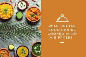 what indian food can be cooked in an