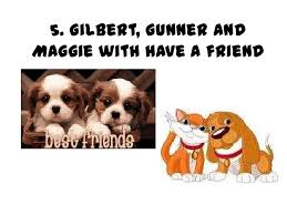 reasons why we should get a dog SlideShare Gilbert  Gunner andMaggie with have a friend