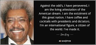 American Dream Quotes By Presidents Best Of Don King Quote Against The Odd's I Have Persevered I Am The Living