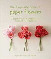 How To Make Flower Using Crepe Paper The Exquisite Book Of Paper Flowers A Guide To Making Unbelievably