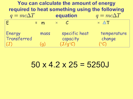 you can calculate the amount of energy required to heat something using the following equation