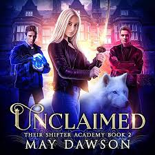 Unclaimed: Their Shifter Academy, Book 2 (Audible Audio Edition): May  Dawson, Effie Bradley, Guinevere Rowell: Audible Audiobooks - Amazon.com