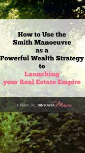 how to use the smith manoeuvre as a powerful wealth strategy in how to use the smith manoeuvre for investing in real estate