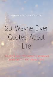 20 Wayne Dyer Quotes About Life Sprinkled With My Review Mindset