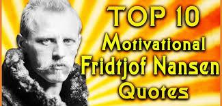 Fridtjof Nansen Quotes Gorgeous Top 48 Fridtjof Nansen Quotes Famous Quotations Inspirational