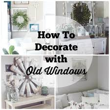 Decorate With Old Windows How To Decorate With Old Windows The Glam Farmhouse