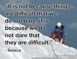 Dare Quotes Meditation Quote 100 It is not because things are difficult that we 80