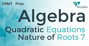 quadratic equations nature of roots discriminant gmat sample questions algebra wizako gmat preparation