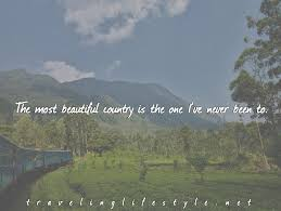 Beautiful Country Quotes Best Of TOP Inspiring Travel Quotes By Famous Travelers Of 24