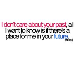 bestlovequotes: I don't care about your past, all... - Tumblr ...