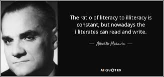Literacy Quotes Inspiration Alberto Moravia Quote The Ratio Of Literacy To Illiteracy Is