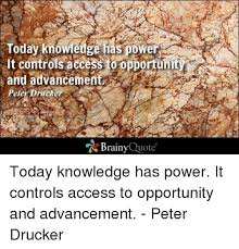 Quote Of Today Impressive Today Knowledge 48 It Controls Access To Opportunity R And