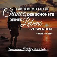 Gib Jedem Tag Die Chance Der Schönste Deines Lebens Zu Werden