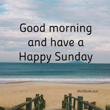 Good Morning Happy Sunday Quotes Best Of Good Morning Have A Happy Sunday Pictures Photos And Images For