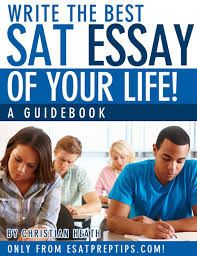 write the best sat essay of your life a guidebook esat prep write the best sat essay of your life a guidebook esat prep tips com