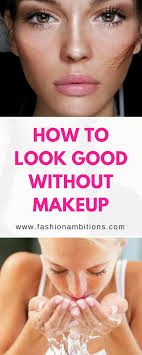 focus on your overall appearance how to look good without makeup