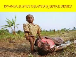 rwanda genocide rwanda justice delayed is justice denied