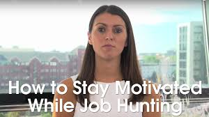 how to stay motivated while job hunting how to stay motivated while job hunting