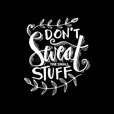 Don T Sweat The Small Stuff Quotes Awesome Don`t Sweat The Small Stuff Lettering Stock Illustration
