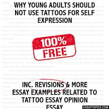 why young adults should not use tattoos for self expression essay why young adults should not use tattoos for self expression
