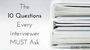 Good Questions To Ask The Interviewer The 10 Questions Every Interviewer Must Ask Science Of People