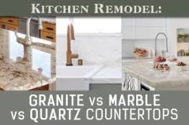 Small Picture Kitchen Remodel Granite vs Marble vs Quartz Countertops