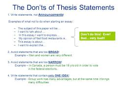 writing a good thesis statement stepbegin with a point or  the donts of thesis statements  write statements not announcements  examples