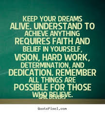 Keep Your Dreams Alive Quote Best of Keep Your Dreams Alive Understand To Achieve Anything Requires Faith