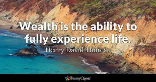 Thoreau Quotes Extraordinary Wealth Is The Ability To Fully Experience Life Henry David