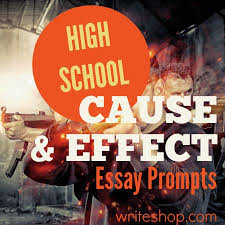 high school cause and effect essay prompts • writeshop