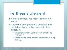 elements of an effective essay effective communication ppt  thesis my favorite childhood memory is a trip to the thesis statement  a thesis is simply the main focus of an essay  if
