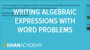 how to write algebraic expressions from word problems 6th grade khan academy
