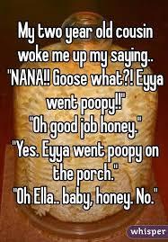 My Two Year Old Cousin Woke Me Up My Saying NANA Goose What Eyya Enchanting Cousin Saying Pics