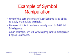 fall programming development techniques topic symbol fall 2008programming development techniques 2 example of symbol manipulation one of the corner stones of lisp