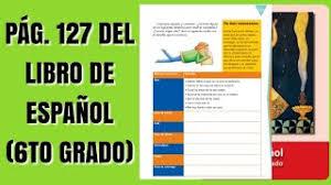 Check spelling or type a new query. Pag 127 Del Libro De Espanol Sexto Grado Youtube