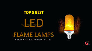 Flame Effect Light Bulb Uk Top 5 Best Led Flame Lamps Reviews And Buying Guide 2018