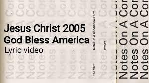 God Bless America Chord Chart The 1975 Jesus Christ 2005 God Bless America Lyrics