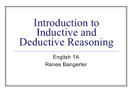 introduction to inductive and deductive reasoning introduction to inductive and deductive reasoning english 1a renee bangerter